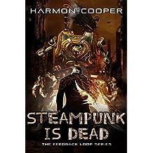 Steampunk is Dead: (Book Two) (The Feedback Loop 2)
