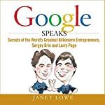 Google Speaks: Secrets of the World's Greatest Entrepreneurs, Sergey Brin and Larry Page | Janet Lowe