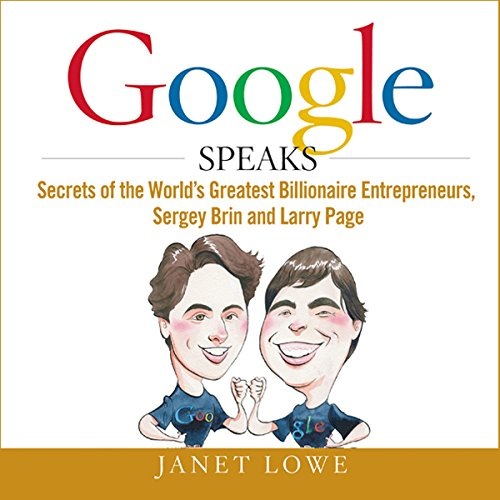 Google Speaks: Secrets of the World's Greatest Entrepreneurs, Sergey Brin and Larry Page