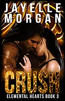 Crush (Elemental Hearts Book 3) by [Morgan, Jayelle]