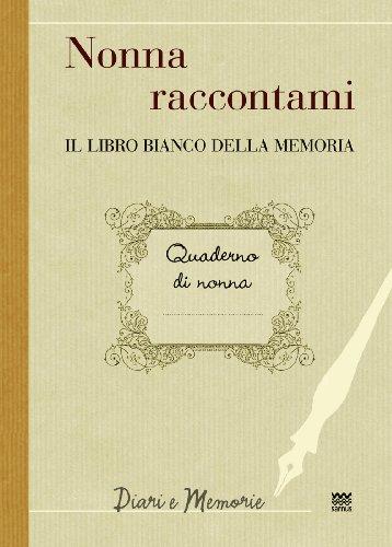 Nonna raccontami: Il libro bianco della memoria (Diari e memorie) (Italian Edition)