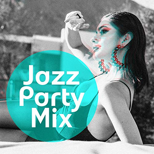 Jazz Party Mix: Happy Feeling, Easy Listening Cocktail Music, Swing Jazz for Entertaining