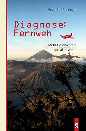 Diagnose: Fernweh: Mehr Geschichten aus aller Welt