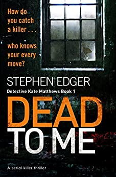 Dead to Me: A serial killer thriller (Detective Kate Matthews Book 1) by [Edger, Stephen]