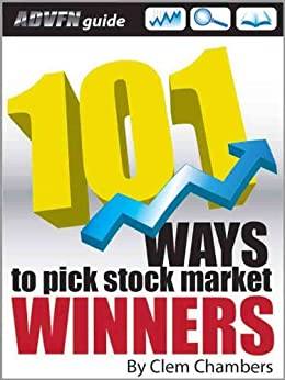 ADVFN Guide: 101 Ways to Pick Stock Market Winners by [Chambers, Clem]