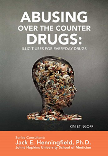 Abusing Over the Counter Drugs: Illicit Uses for Everyday Drugs (Illicit and Misused Drugs)