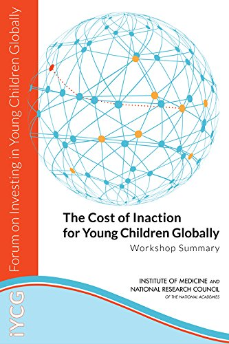 The Cost of Inaction for Young Children Globally: Workshop Summary (Forum on Investing in Young Children Globally)