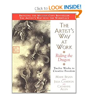 The Artist's Way at Work: Riding the Dragon Mark Bryan, Julia Cameron and Catherine A. Allen