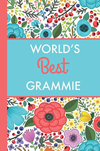 Read Online World's Best Grammie (6x9 Journal): Bright Flowers, Lightly Lined, 120 Pages, Perfect for Notes, Journaling, Mother's Day and Christmas Gifts pdf