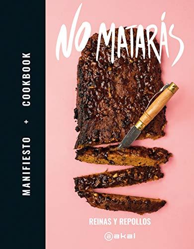No Matarás: Manifiesto + Cookbook: 25 (Cocina práctica) por Reinas y Repollos