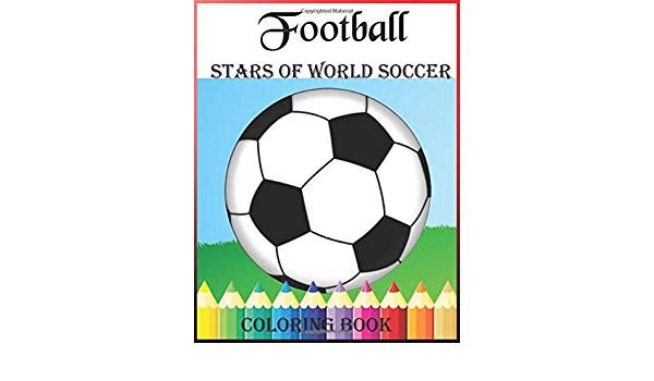 Football, Stars Of World Soccer Coloring Book: Amazing Stars Of World  Soccer Football Coloring Activity Book For Adults And Kids, It's The Best  Gidt Ultimate Football Coloring, Activity: Coloring, Dadya Football: