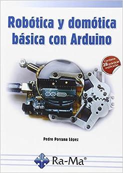 Robotica Y Domotica Basica Con Arduino por Pedro Porcuna Lopez epub