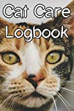 Cat Care Logbook: Record Care Instructions, Food Types, Indoors, Outdoors, Litter box type and Records of Cat Care