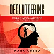 Decluttering: A Guide with Tips & Tricks to Declutter Your Mind, Relieve Anxiety, Simplifying Your Life an