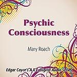 Psychic Consciousness | Mary Roache