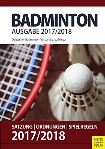 Badminton - Satzung, Ordnung, Spielregeln 2017/2018 Taschenbuch – 9. November 2017 Deutscher Badminton Verband Meyer & Meyer 3840375746 Ballsport
