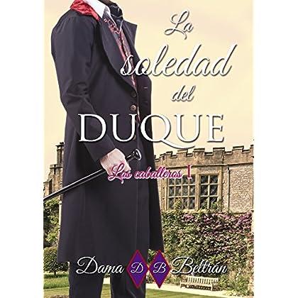 La soledad del Duque (Serie Los Caballeros nº 1) (Spanish Edition)