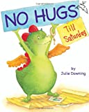No Hugs till Saturday, Julie Downing, 0618910786