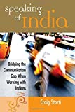 Speaking of India: Bridging the Communication Gap When Working with Indians by Storti, Craig (December 12, 2007) Paperback