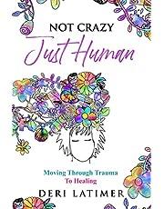 Not Crazy, Just Human: Moving Through Trauma To Healing