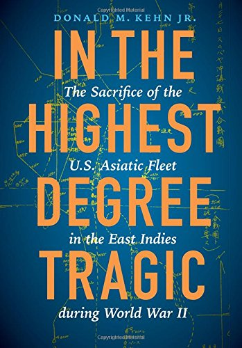 In the Highest Degree Tragic: The Sacrifice of the U.S. Asiatic Fleet in the East Indies during World War ()