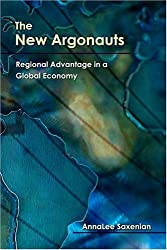The New Argonauts: Regional Advantage in a Global Economy by AnnaLee Saxenian (2006-04-30)
