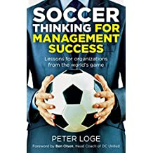 Soccer Thinking for Management Success: Lessons for Organizations from the World's Game
