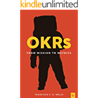 OKRs, From Mission to Metrics: How Objectives and Key Results Can Help Your Company Achieve Great Things (English Edition)