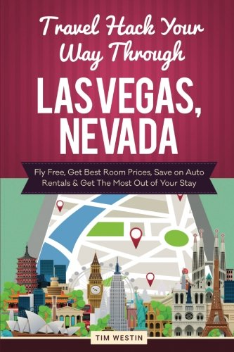 Travel Hack Your Way Through Las Vegas, Nevada: Fly Free, Get Best Room Prices, Save on Auto Rentals & Get The Most Out of Your Stay