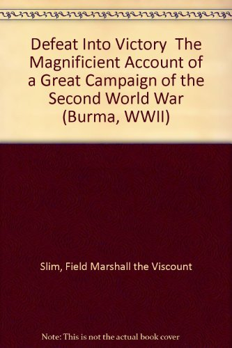 defeat-into-victory-the-magnificient-account-of-a-great-campaign-of-the-second-world-war-burma-wwii