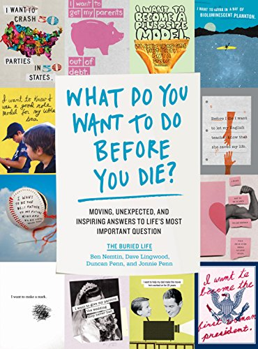 What Do You Want to Do Before You Die?: Moving, Unexpected, and Inspiring Answers to Life's Most Important Question (English Edition)