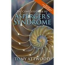 The Complete Guide to Asperger's Syndrome by Tony Attwood (2006-09-20)