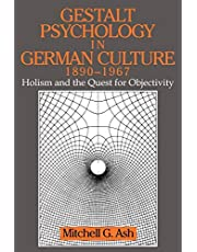 Gestalt Psychology in German Culture, 1890–1967: Holism and the Quest for Objectivity