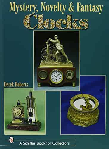 Mystery, Novelty, And Fantasy Clocks (Schiffer Book for Collectors)