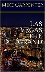 Las Vegas The Grand: The Strip, the Casinos, the Mob, the Stars