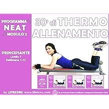 30' di THERMO Allenamento - Guida per Principianti: Principiante, Livello 1, Settimane 1-12 (N.E.A.T. Program) (Italian Edition)