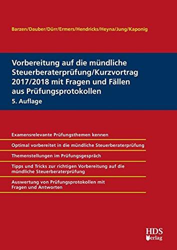 Vorbereitung auf die mündliche Steuerberaterprüfung/Kurzvortrag 2017/2018 mit Fragen und Fällen aus Prüfungsprotokollen