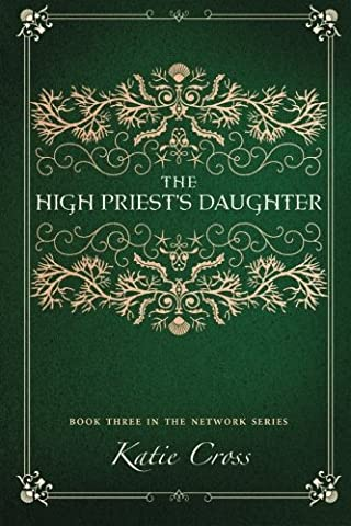The High Priest's Daughter (The Network Series) (Volume 3) by Katie Cross (2015-09-25) (Priest Vol 9)