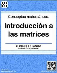 Conceptos matemáticos - Introducción a las matrices (Spanish Edition)