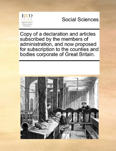 Read Online Copy of a declaration and articles subscribed by the members of administration, and now proposed for subscription to the counties and bodies corporate of Great Britain. pdf epub