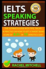IELTS Speaking Strategies: The Ultimate Guide With Tips, Tricks, And Practice On How To Get A Target Band Score Of 8.0+ In 10 Minutes A Day Paperback