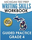 MICHIGAN TEST PREP Writing Skills Workbook Guided Practice Grade 4: Preparation for the M-STEP English Language Arts Assessments