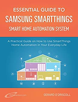 Essential Guide to Samsung SmartThings Smart Home Automation System: A  Practical Guide to on How to Use SmartThings Home Automation in Your  Everyday