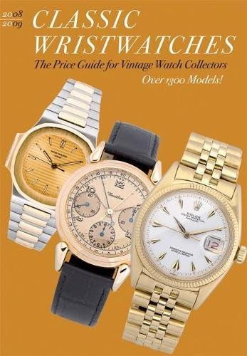 (Classic Wristwatches 2008/2009: The Price Guide for Vintage Watch Collectors (Classic Wristwatches: A Catalog of Vintage Timepieces & Their Prices))