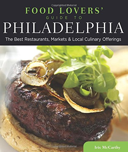 Food Lovers' Guide to® Philadelphia: The Best Restaurants, Markets & Local Culinary Offerings (Food Lovers' Series) pdf epub