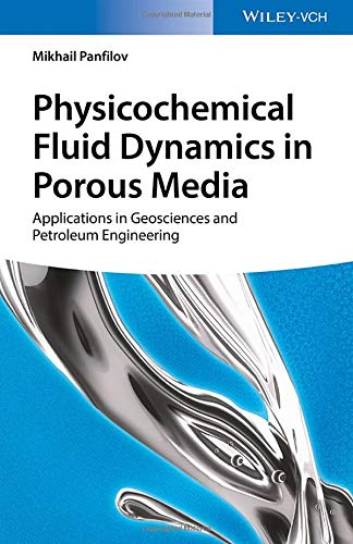 Physicochemical Fluid Dynamics in Porous Media: Applications in Geosciences and Petroleum -
