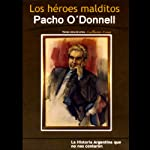 Los heroes malditos (Texto Completo) [The Damned Heros ] | Pacho O'Donnell