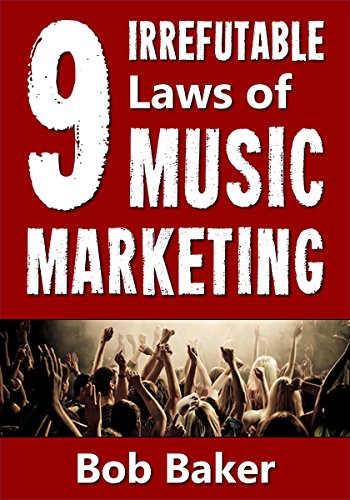 9 Irrefutable Laws of Music Marketing, Bob Baker book
