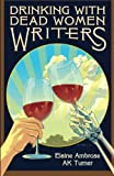 Drinking with Dead Women Writers, Elaine Ambrose, AK Turner, 0972822585