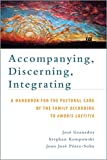 img - for Accompanying, Discerning, Integrating: A Handbook for the Pastoral Care of the Family According to Amoris Laetitia book / textbook / text book